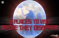 10 مکان دیدنی جهان که قبل از نابودی باید به آن سفر کرد